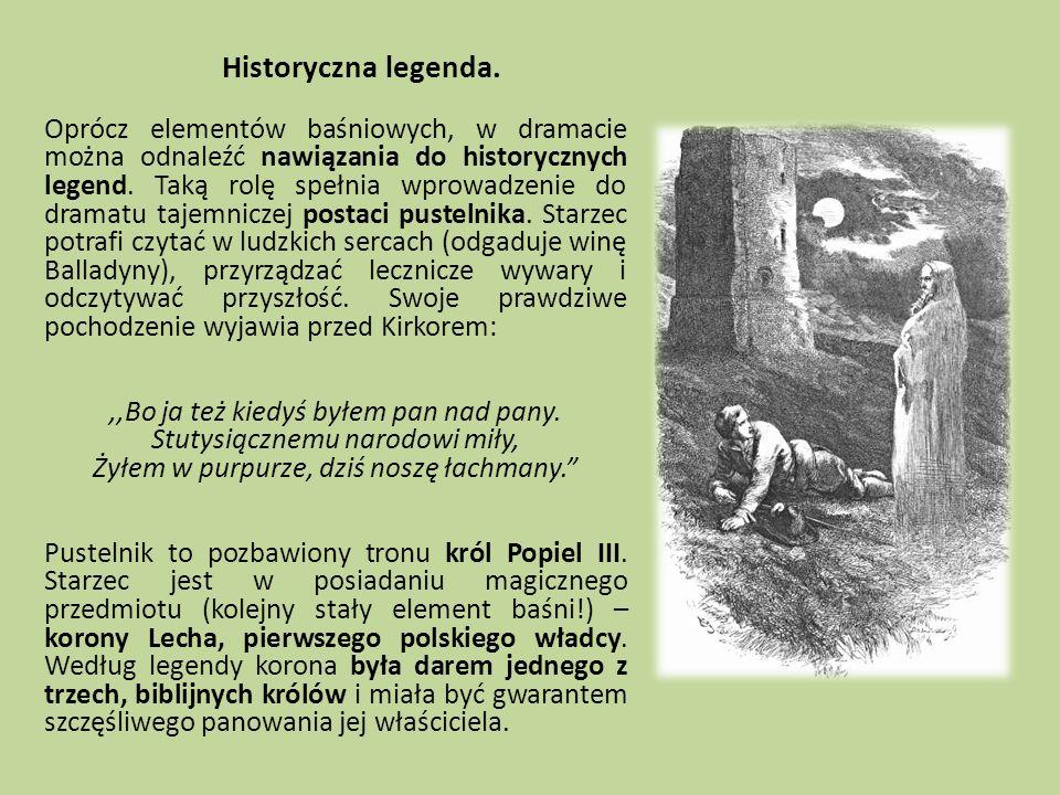 Historyczna legenda. Oprócz elementów baśniowych, w dramacie można odnaleźć nawiązania do historycznych legend. Taką rolę spełnia wprowadzenie do dram