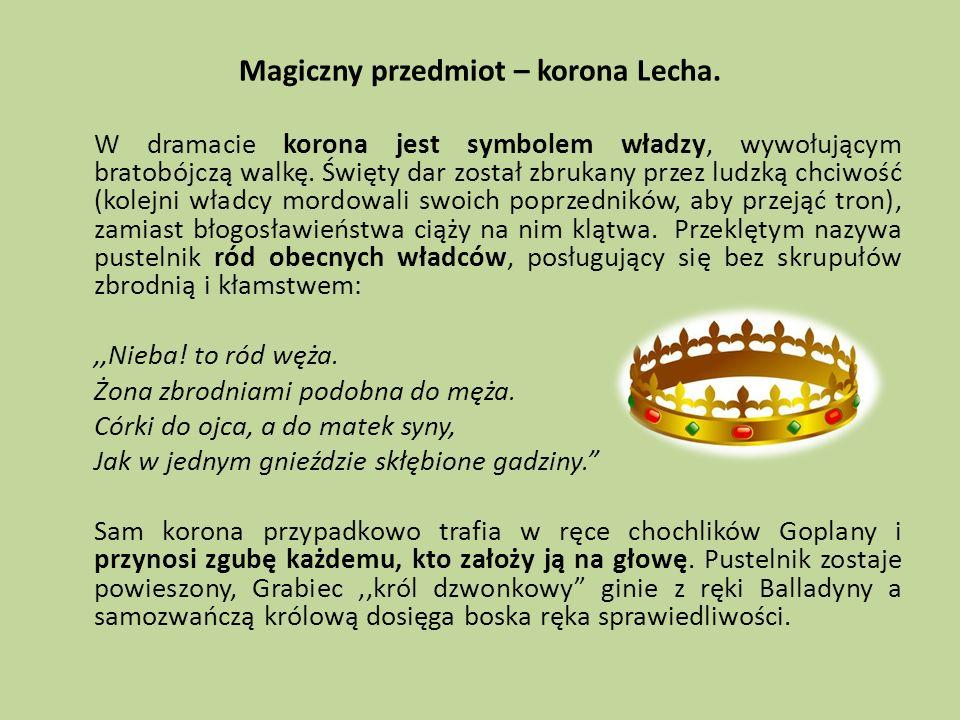 Magiczny przedmiot – korona Lecha. W dramacie korona jest symbolem władzy, wywołującym bratobójczą walkę. Święty dar został zbrukany przez ludzką chci