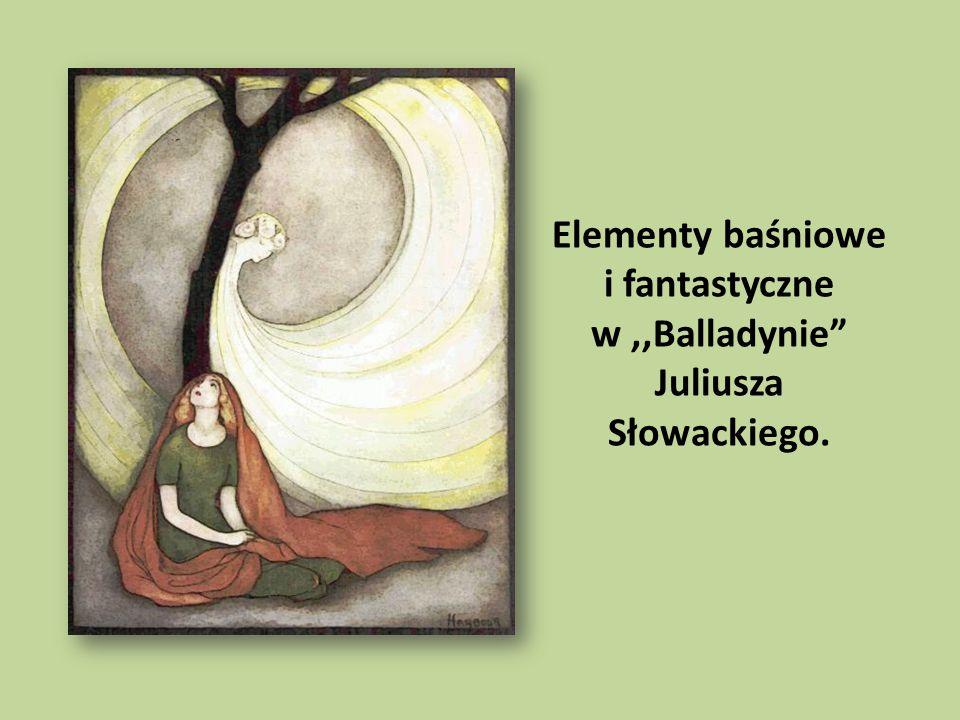 Elementy baśniowe i fantastyczne w,,Balladynie Juliusza Słowackiego.