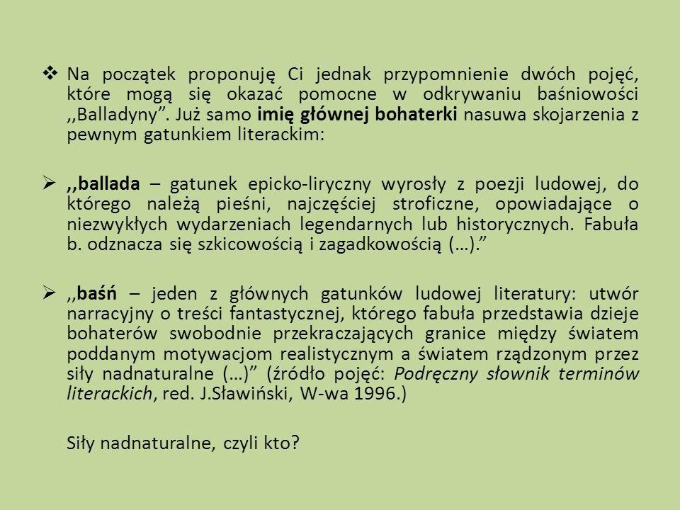 Na początek proponuję Ci jednak przypomnienie dwóch pojęć, które mogą się okazać pomocne w odkrywaniu baśniowości,,Balladyny. Już samo imię głównej bo