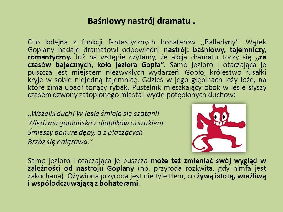 Baśniowy nastrój dramatu. Oto kolejna z funkcji fantastycznych bohaterów,,Balladyny. Wątek Goplany nadaje dramatowi odpowiedni nastrój: baśniowy, taje