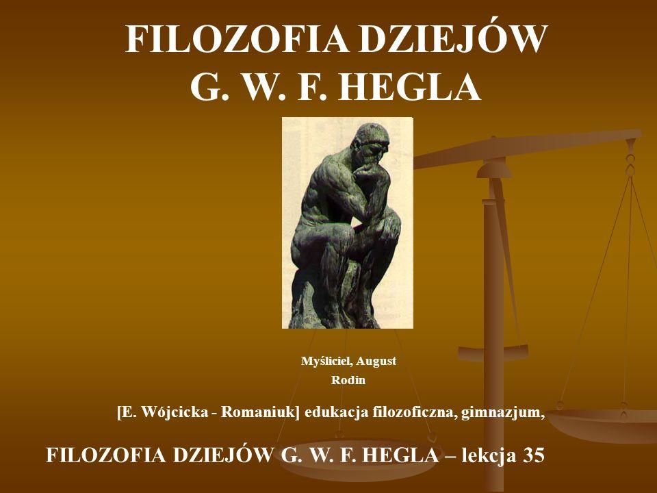 FILOZOFIA DZIEJÓW G. W. F. HEGLA Myśliciel, August Rodin [E. Wójcicka - Romaniuk] edukacja filozoficzna, gimnazjum, FILOZOFIA DZIEJÓW G. W. F. HEGLA –