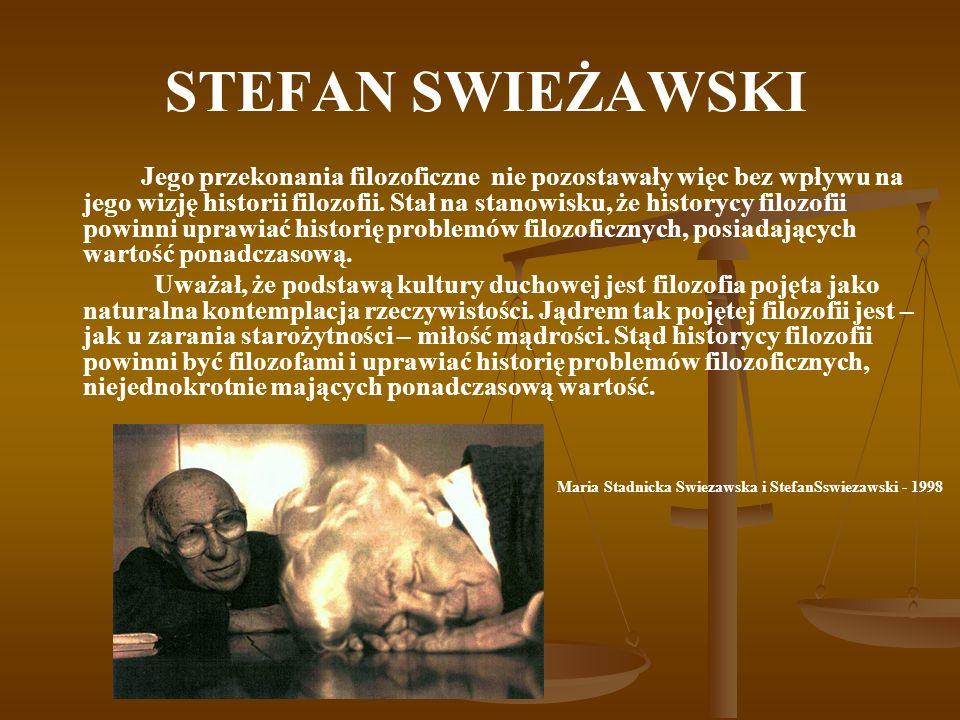 STEFAN SWIEŻAWSKI Jego przekonania filozoficzne nie pozostawały więc bez wpływu na jego wizję historii filozofii.