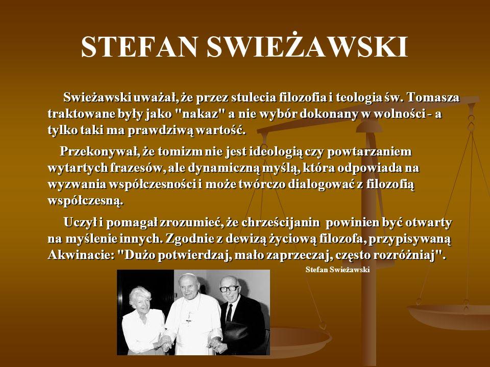 STEFAN SWIEŻAWSKI Swieżawski uważał, że przez stulecia filozofia i teologia św.