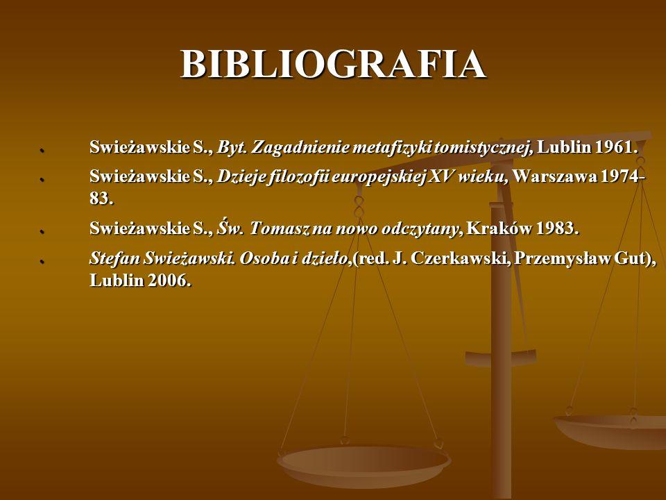 BIBLIOGRAFIA Swieżawskie S., Byt. Zagadnienie metafizyki tomistycznej, Lublin 1961.