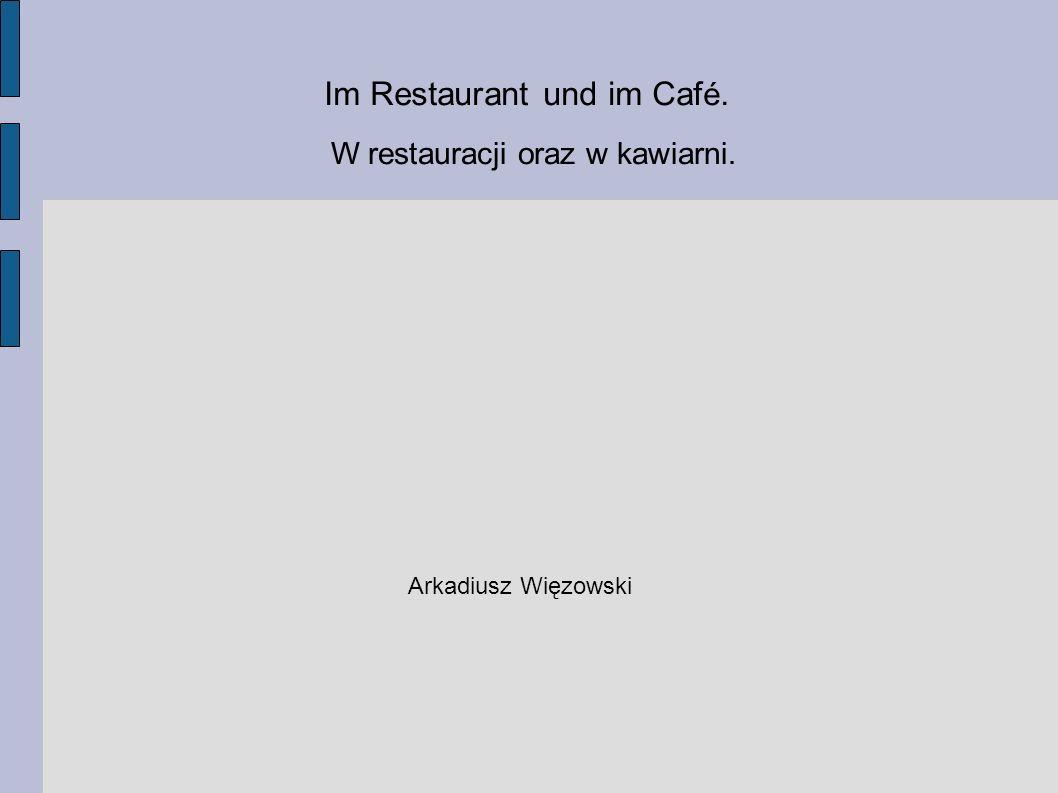 Im Restaurant und im Caf é. W restauracji oraz w kawiarni. Arkadiusz Więzowski