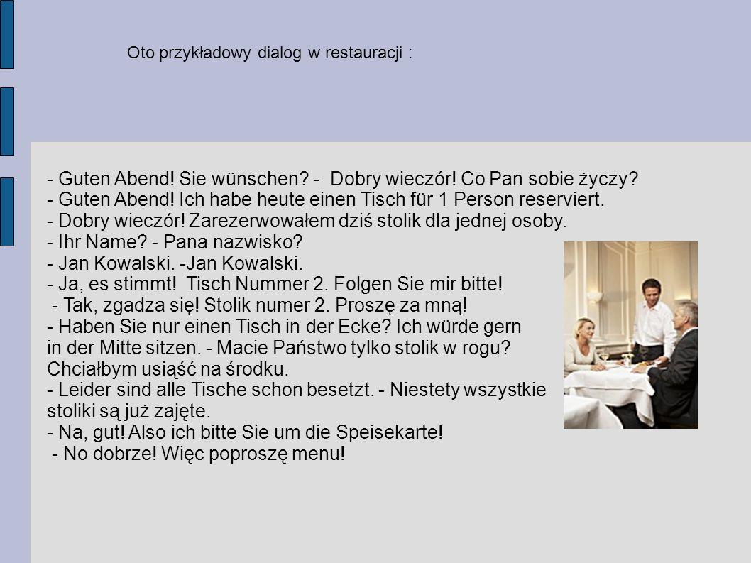 Oto przykładowy dialog w restauracji : - Guten Abend.