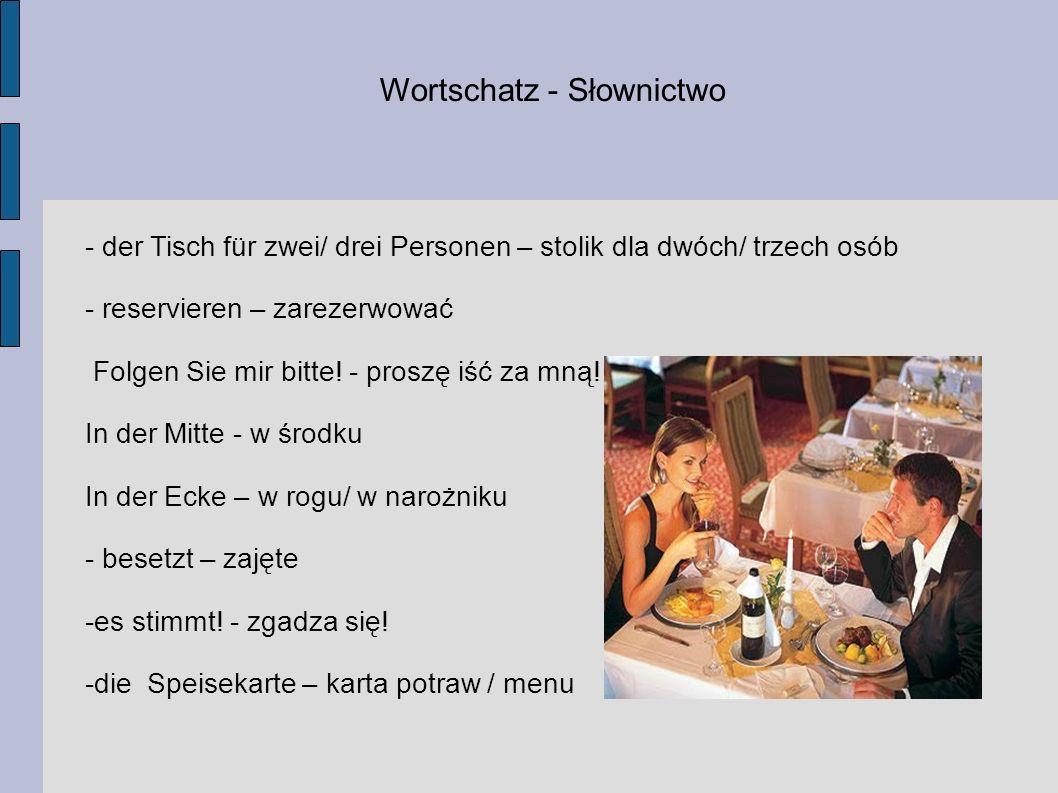Wortschatz - Słownictwo - der Tisch für zwei/ drei Personen – stolik dla dwóch/ trzech osób - reservieren – zarezerwować Folgen Sie mir bitte! - prosz