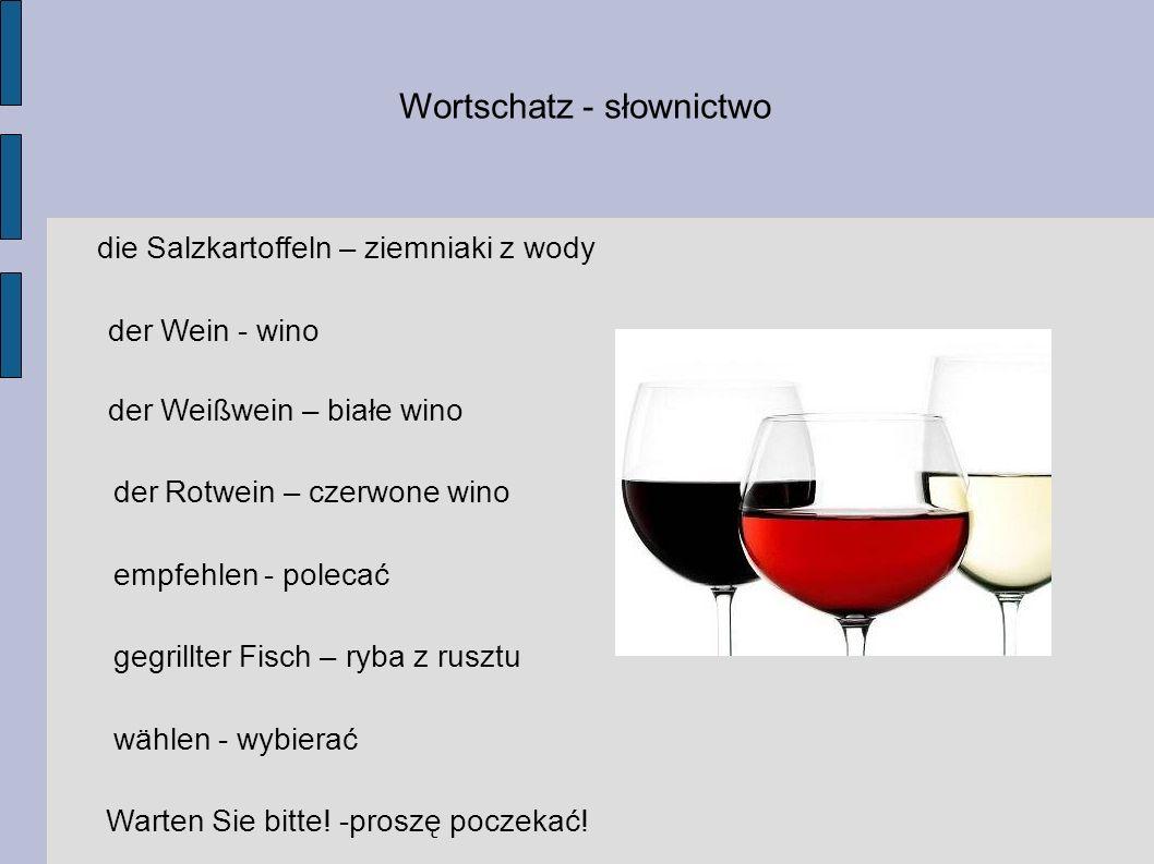 Wortschatz - słownictwo die Salzkartoffeln – ziemniaki z wody der Wein - wino der Weißwein – białe wino der Rotwein – czerwone wino empfehlen - polecać gegrillter Fisch – ryba z rusztu wählen - wybierać Warten Sie bitte.