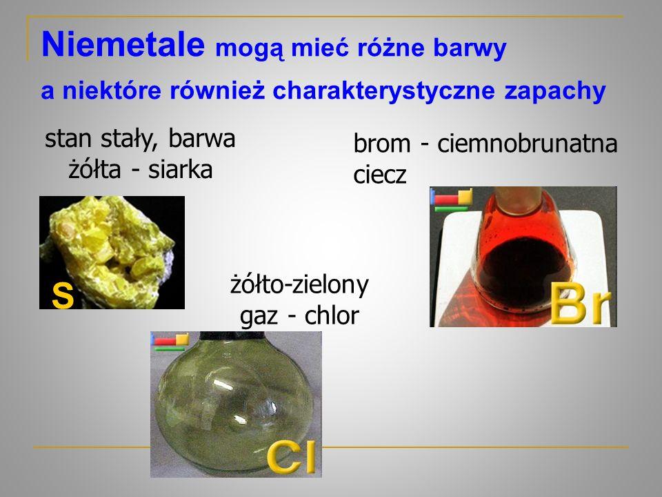 Niemetale mogą mieć różne barwy a niektóre również charakterystyczne zapachy stan stały, barwa żółta - siarka brom - ciemnobrunatna ciecz żółto-zielon