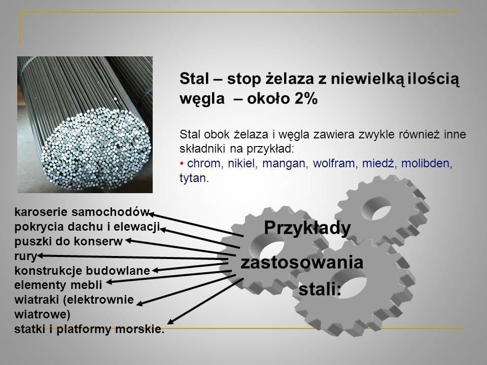 Stal – stop żelaza z niewielką ilością węgla – około 2% Stal obok żelaza i węgla zawiera zwykle również inne składniki na przykład: chrom, nikiel, man