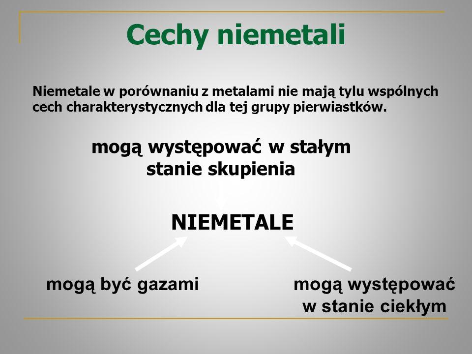 Cechy niemetali Niemetale w porównaniu z metalami nie mają tylu wspólnych cech charakterystycznych dla tej grupy pierwiastków. NIEMETALE mogą występow