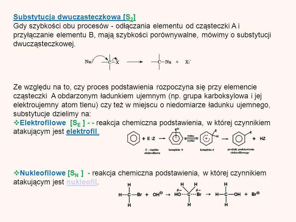 Substytucja dwucząsteczkowa [S 2 ] Gdy szybkości obu procesów - odłączania elementu od cząsteczki A i przyłączanie elementu B, mają szybkości porównywalne, mówimy o substytucji dwucząsteczkowej.