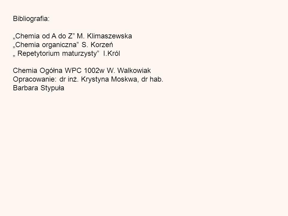 Bibliografia: Chemia od A do Z M. Klimaszewska Chemia organiczna S.