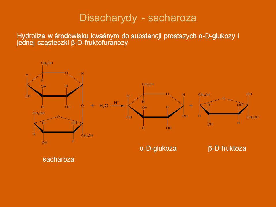 Disacharydy - sacharoza Hydroliza w środowisku kwaśnym do substancji prostszych α-D-glukozy i jednej cząsteczki β-D-fruktofuranozy α-D-glukozaβ-D-fruk