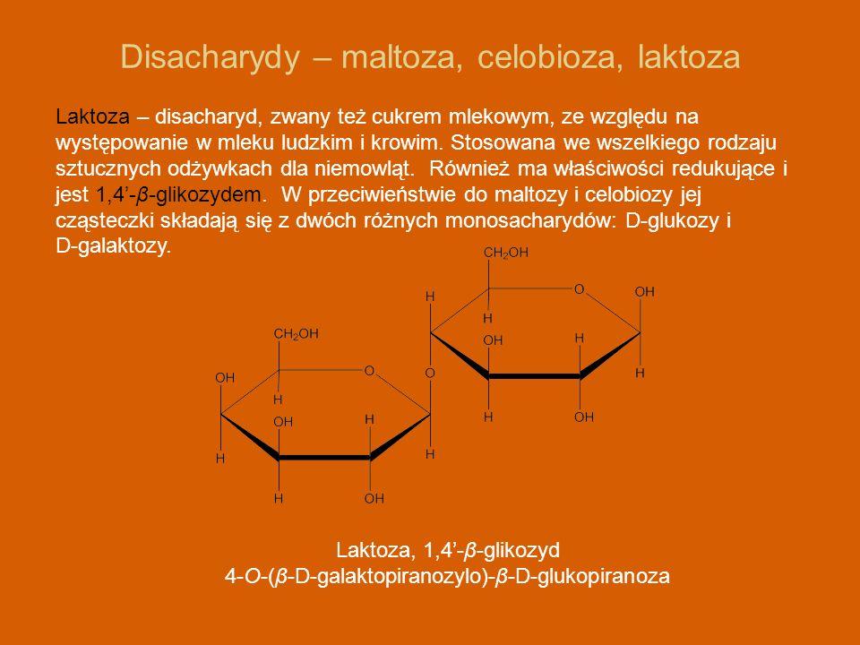 Disacharydy – maltoza, celobioza, laktoza Laktoza – disacharyd, zwany też cukrem mlekowym, ze względu na występowanie w mleku ludzkim i krowim. Stosow