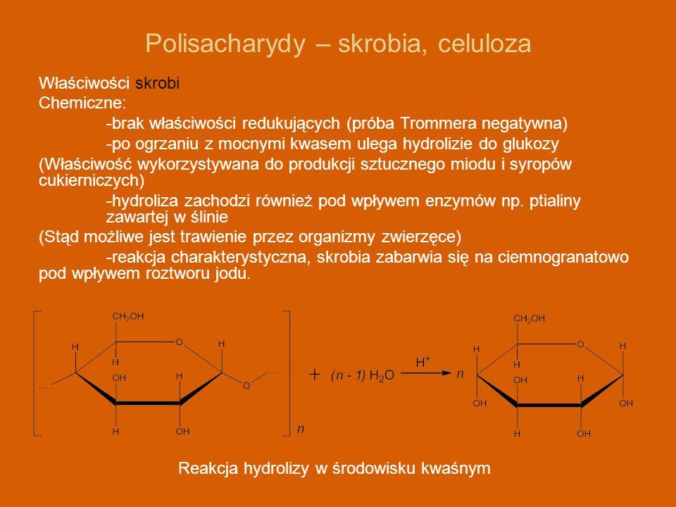 Polisacharydy – skrobia, celuloza Właściwości skrobi Chemiczne: -brak właściwości redukujących (próba Trommera negatywna) -po ogrzaniu z mocnymi kwase
