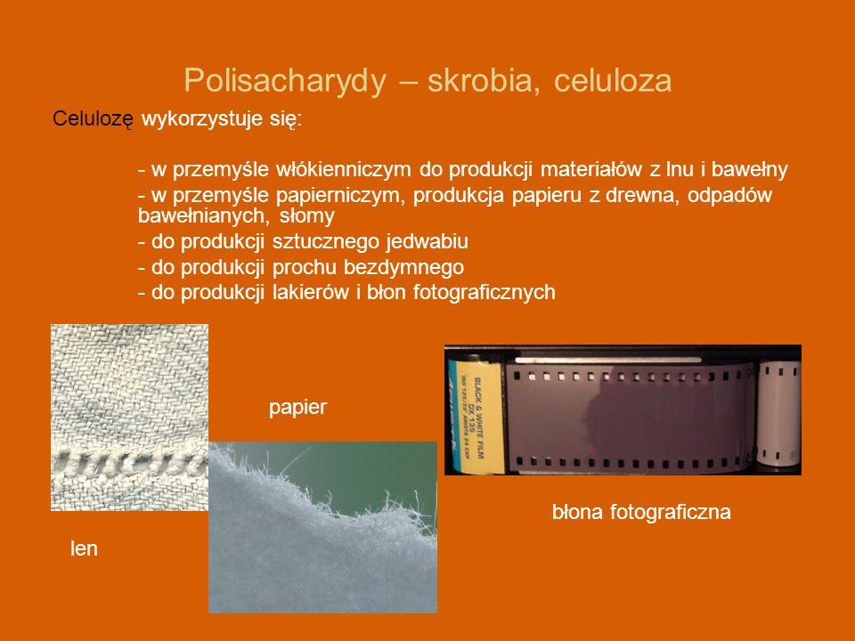 Polisacharydy – skrobia, celuloza Celulozę wykorzystuje się: - w przemyśle włókienniczym do produkcji materiałów z lnu i bawełny - w przemyśle papiern