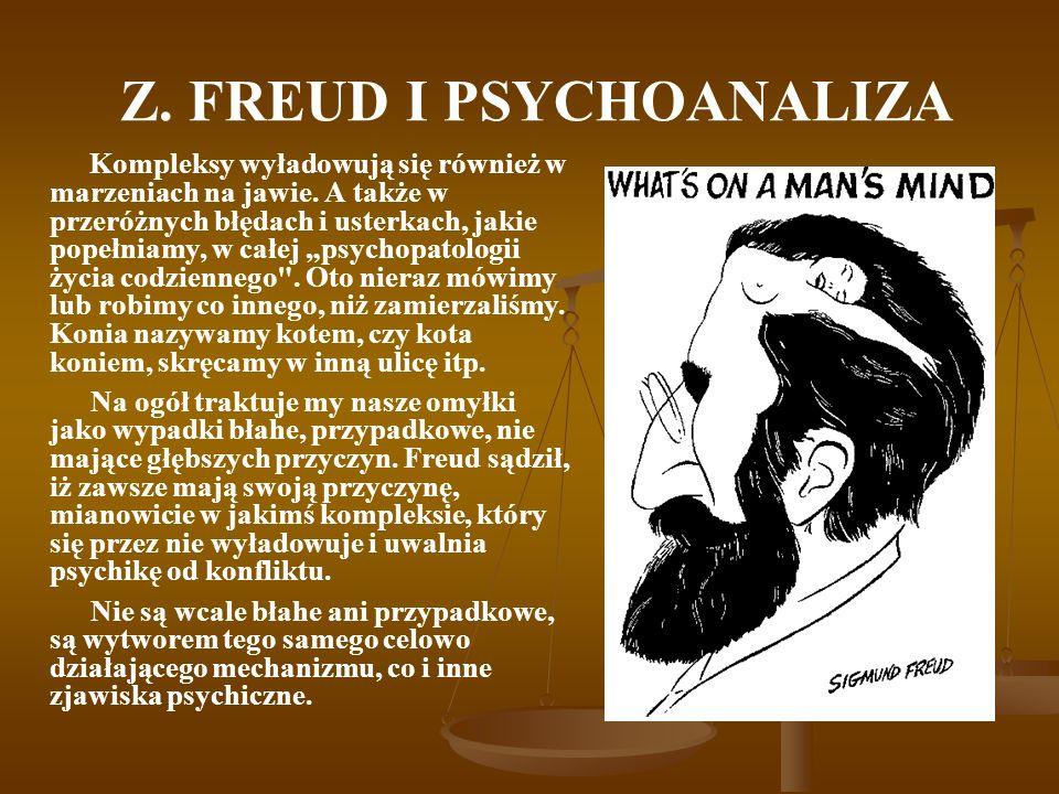 Z. FREUD I PSYCHOANALIZA Kompleksy wyładowują się również w marzeniach na jawie. A także w przeróżnych błędach i usterkach, jakie popełniamy, w całej