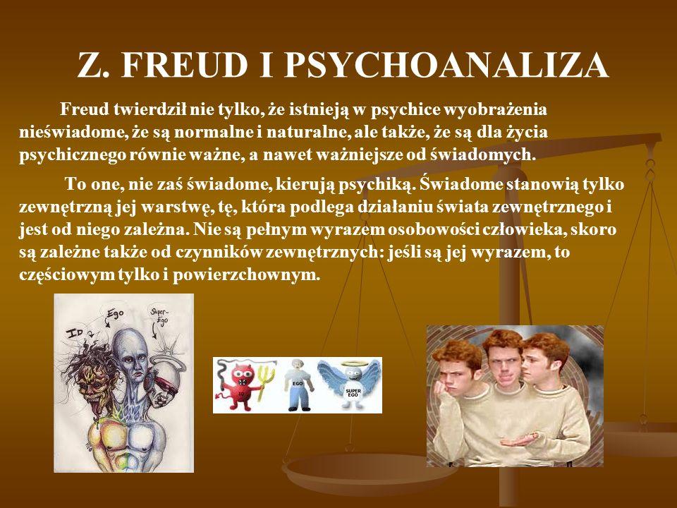 Z. FREUD I PSYCHOANALIZA Freud twierdził nie tylko, że istnieją w psychice wyobrażenia nieświadome, że są normalne i naturalne, ale także, że są dla ż