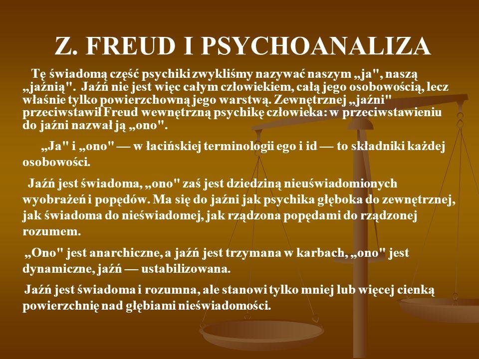 Z. FREUD I PSYCHOANALIZA Tę świadomą część psychiki zwykliśmy nazywać naszym ja