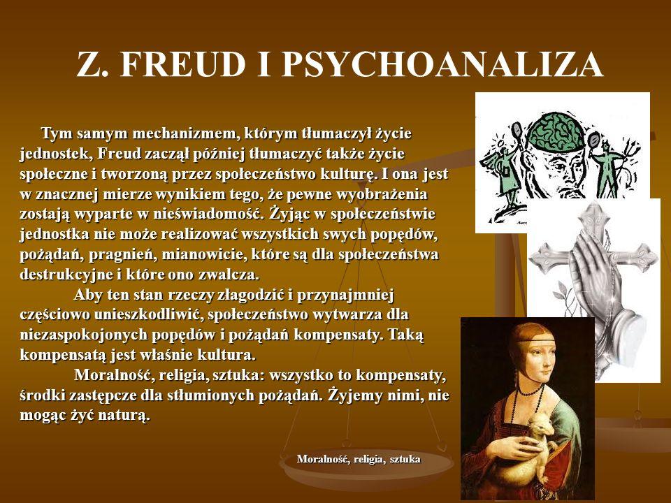 Z. FREUD I PSYCHOANALIZA Tym samym mechanizmem, którym tłumaczył życie jednostek, Freud zaczął później tłumaczyć także życie społeczne i tworzoną prze