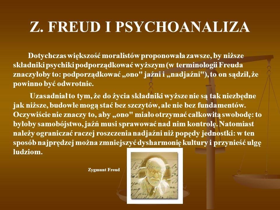 Z. FREUD I PSYCHOANALIZA Dotychczas większość moralistów proponowała zawsze, by niższe składniki psychiki podporządkować wyższym (w terminologii Freud