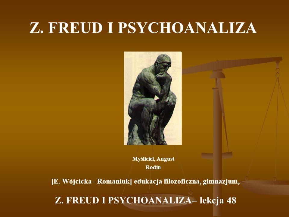 Z. FREUD I PSYCHOANALIZA Myśliciel, August Rodin [E. Wójcicka - Romaniuk] edukacja filozoficzna, gimnazjum, Z. FREUD I PSYCHOANALIZA– lekcja 48