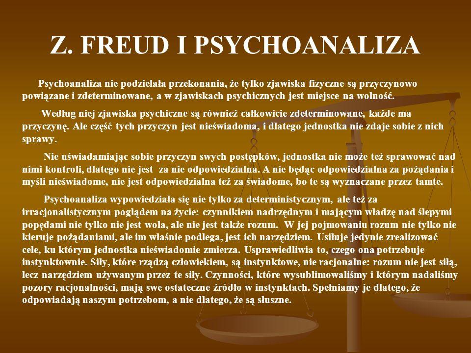Z. FREUD I PSYCHOANALIZA Psychoanaliza nie podzielała przekonania, że tylko zjawiska fizyczne są przyczynowo powiązane i zdeterminowane, a w zjawiskac