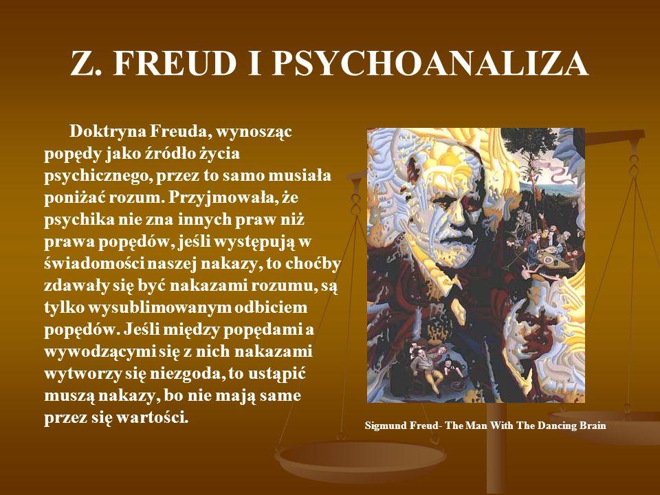 Z. FREUD I PSYCHOANALIZA Doktryna Freuda, wynosząc popędy jako źródło życia psychicznego, przez to samo musiała poniżać rozum. Przyjmowała, że psychik