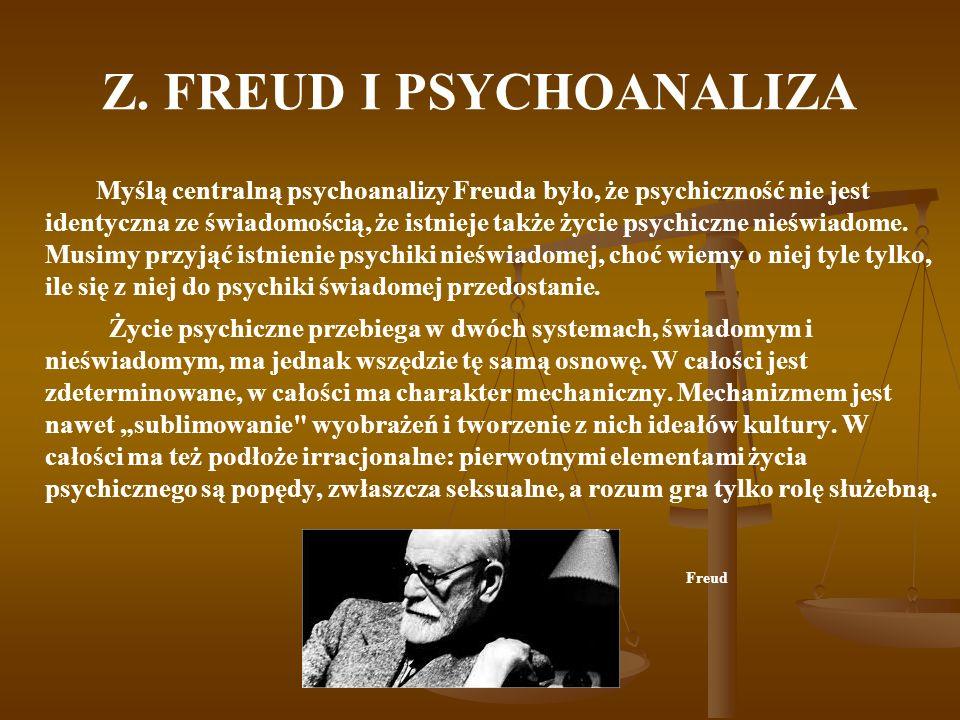 Z. FREUD I PSYCHOANALIZA Myślą centralną psychoanalizy Freuda było, że psychiczność nie jest identyczna ze świadomością, że istnieje także życie psych