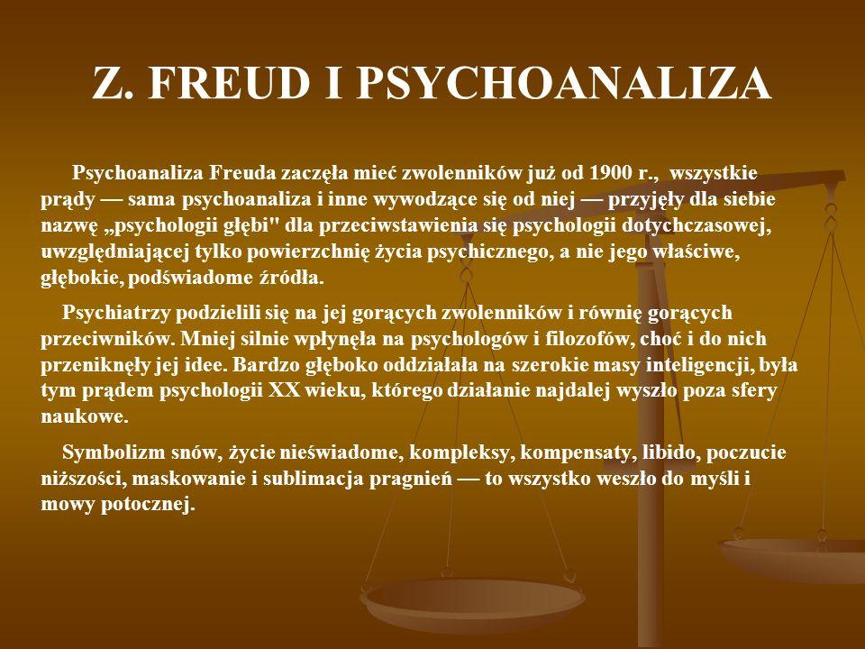 Z. FREUD I PSYCHOANALIZA Psychoanaliza Freuda zaczęła mieć zwolenników już od 1900 r., wszystkie prądy sama psychoanaliza i inne wywodzące się od niej