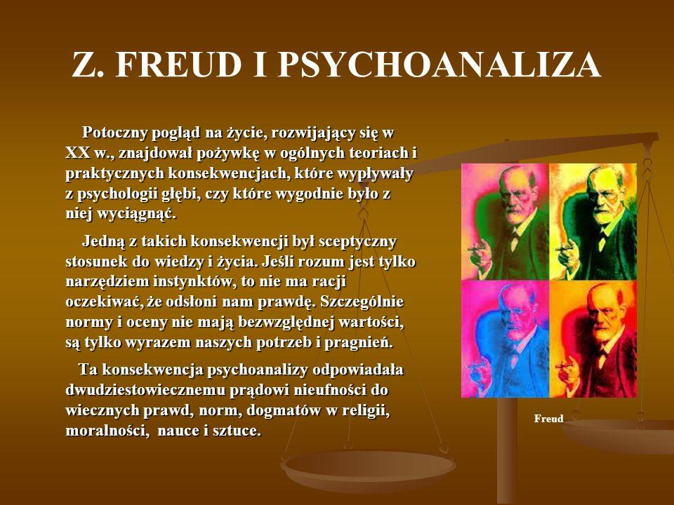 Z. FREUD I PSYCHOANALIZA Potoczny pogląd na życie, rozwijający się w XX w., znajdował pożywkę w ogólnych teoriach i praktycznych konsekwencjach, które