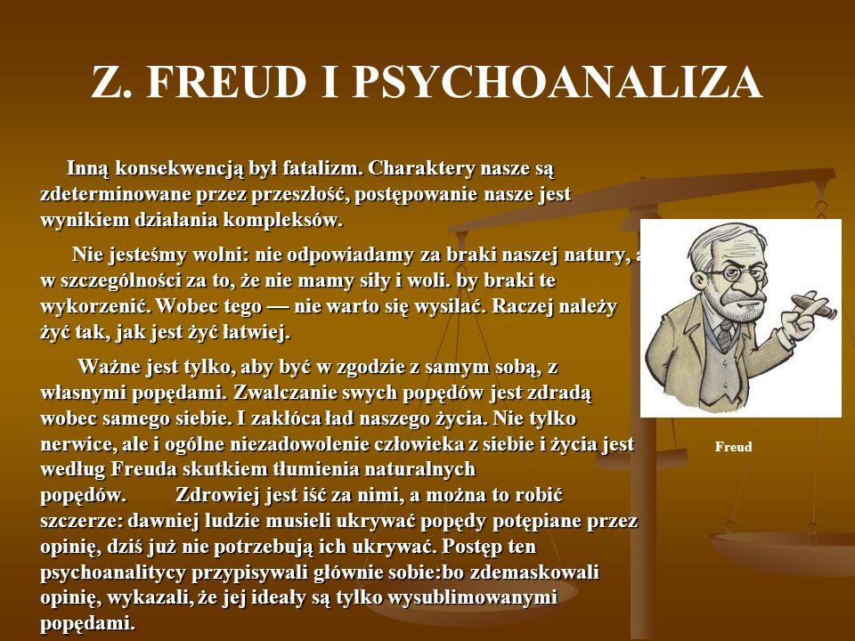 Z. FREUD I PSYCHOANALIZA Inną konsekwencją był fatalizm. Charaktery nasze są zdeterminowane przez przeszłość, postępowanie nasze jest wynikiem działan