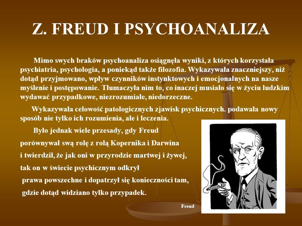 Z. FREUD I PSYCHOANALIZA Mimo swych braków psychoanaliza osiągnęła wyniki, z których korzystała psychiatria, psychologia, a poniekąd także filozofia.