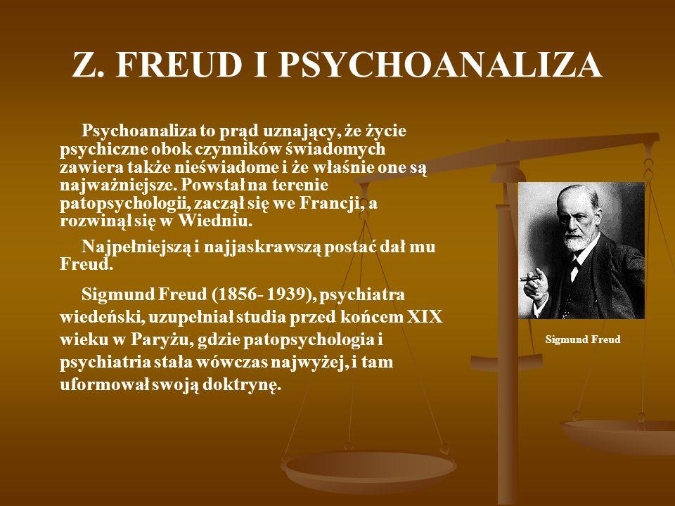 Z. FREUD I PSYCHOANALIZA Psychoanaliza to prąd uznający, że życie psychiczne obok czynników świadomych zawiera także nieświadome i że właśnie one są n