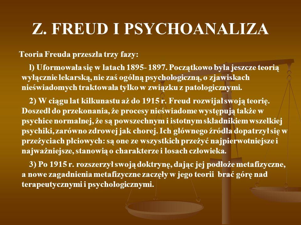 Z. FREUD I PSYCHOANALIZA Teoria Freuda przeszła trzy fazy: l) Uformowała się w latach 1895- 1897. Początkowo była jeszcze teorią wyłącznie lekarską, n