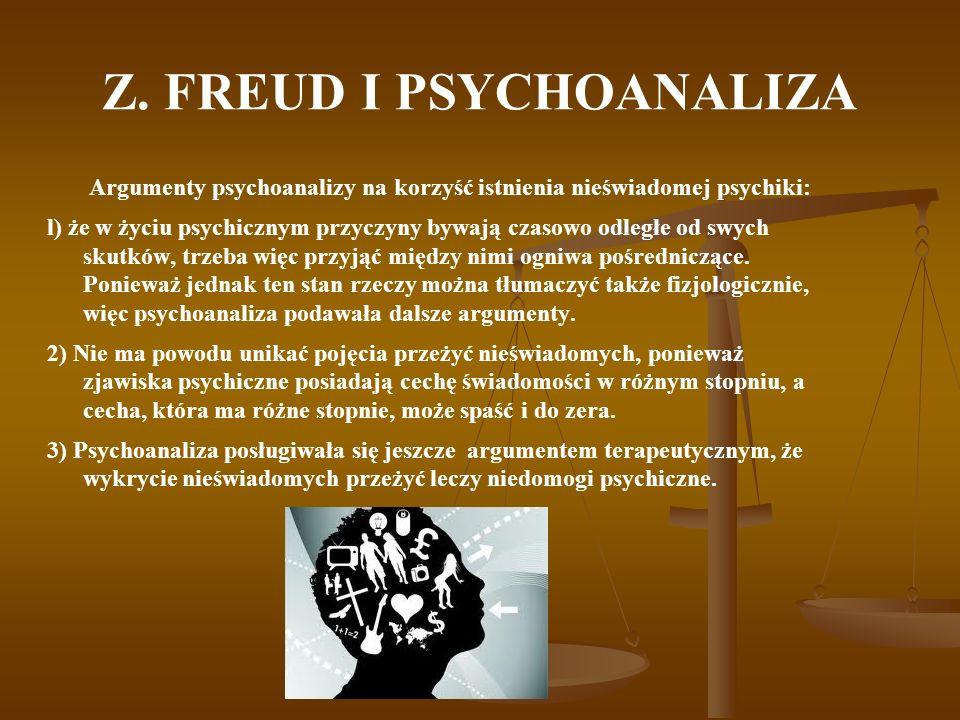 Z. FREUD I PSYCHOANALIZA Argumenty psychoanalizy na korzyść istnienia nieświadomej psychiki: l) że w życiu psychicznym przyczyny bywają czasowo odległ