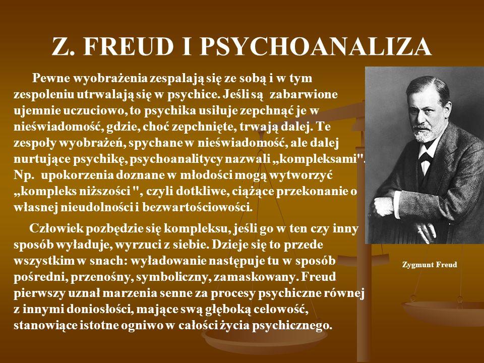 Z. FREUD I PSYCHOANALIZA Pewne wyobrażenia zespalają się ze sobą i w tym zespoleniu utrwalają się w psychice. Jeśli są zabarwione ujemnie uczuciowo, t