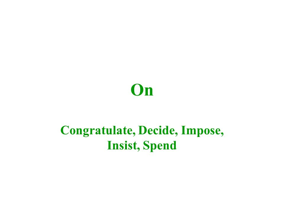 On Congratulate, Decide, Impose, Insist, Spend