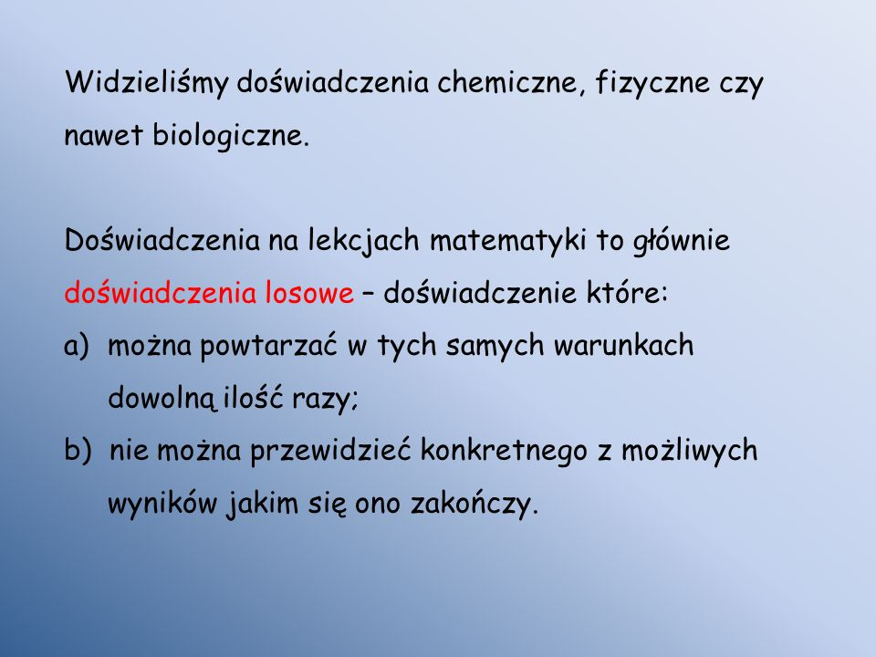 Widzieliśmy doświadczenia chemiczne, fizyczne czy nawet biologiczne.