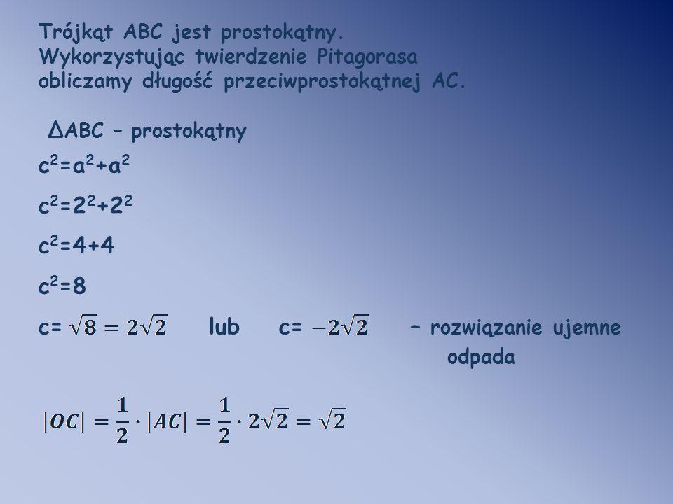 Trójkąt ABC jest prostokątny. Wykorzystując twierdzenie Pitagorasa obliczamy długość przeciwprostokątnej AC. ΔABC – prostokątny c 2 =a 2 +a 2 c 2 =2 2