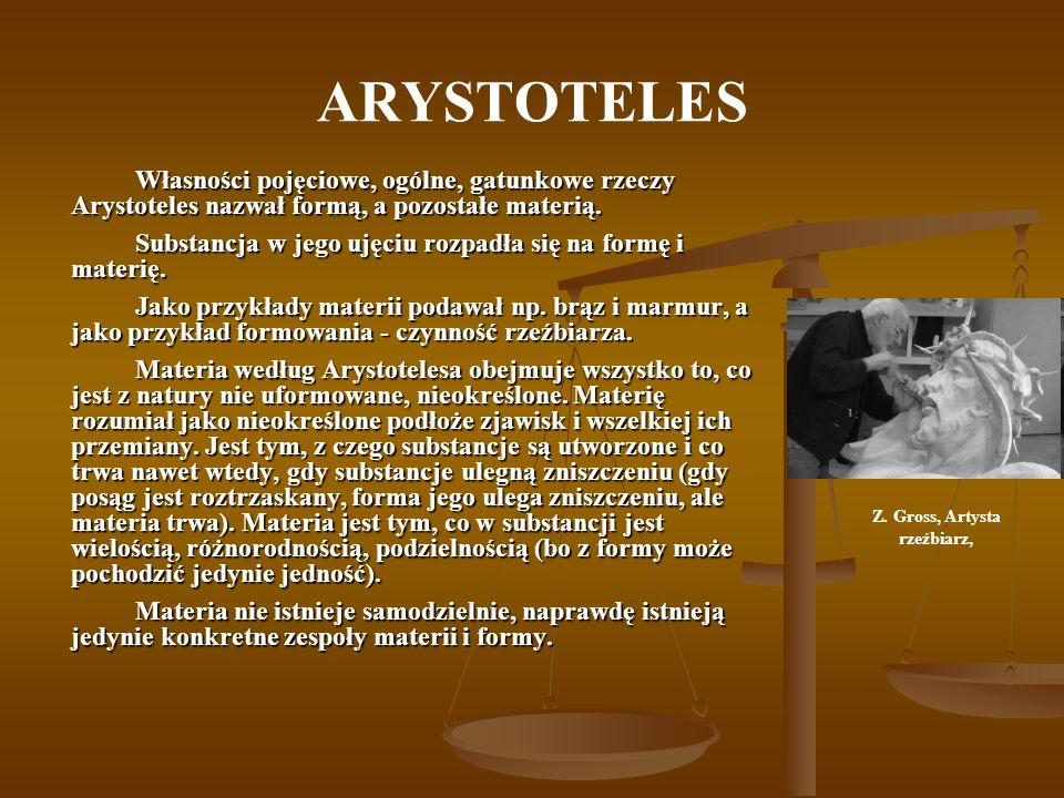 ARYSTOTELES Własności pojęciowe, ogólne, gatunkowe rzeczy Arystoteles nazwał formą, a pozostałe materią. Substancja w jego ujęciu rozpadła się na form