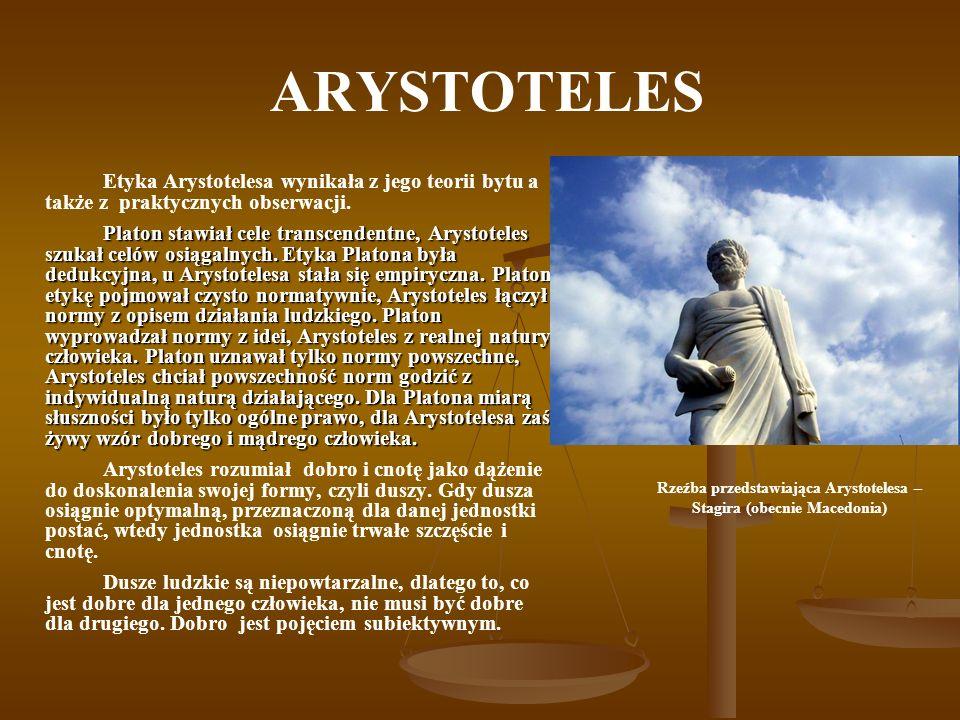 ARYSTOTELES Etyka Arystotelesa wynikała z jego teorii bytu a także z praktycznych obserwacji. Platon stawiał cele transcendentne, Arystoteles szukał c