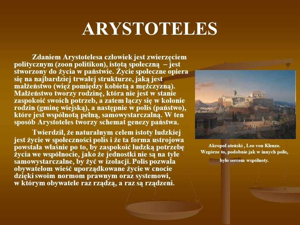ARYSTOTELES Zdaniem Arystotelesa człowiek jest zwierzęciem politycznym (zoon politikon), istotą społeczną – jest stworzony do życia w państwie. Życie