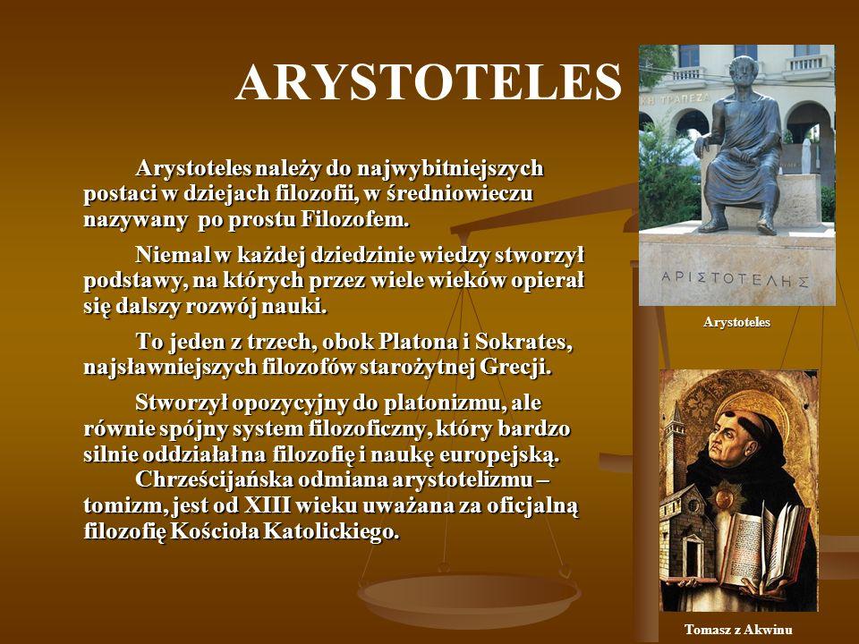 ARYSTOTELES Arystoteles należy do najwybitniejszych postaci w dziejach filozofii, w średniowieczu nazywany po prostu Filozofem. Niemal w każdej dziedz