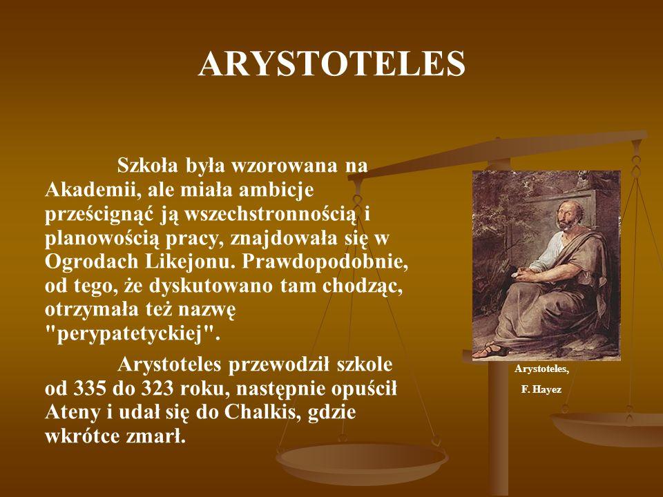 ARYSTOTELES Szkoła była wzorowana na Akademii, ale miała ambicje prześcignąć ją wszechstronnością i planowością pracy, znajdowała się w Ogrodach Likej