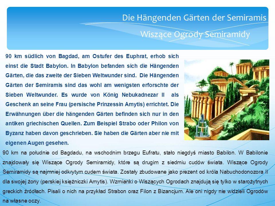 Die Hängenden Gärten der Semiramis Wiszące Ogrody Semiramidy 90 km südlich von Bagdad, am Ostufer des Euphrat, erhob sich einst die Stadt Babylon.