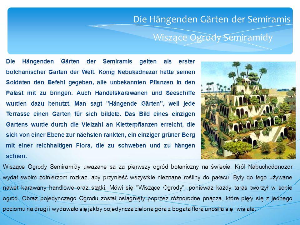 Die Hängenden Gärten der Semiramis Wiszące Ogrody Semiramidy Die Hängenden Gärten der Semiramis gelten als erster botchanischer Garten der Welt.