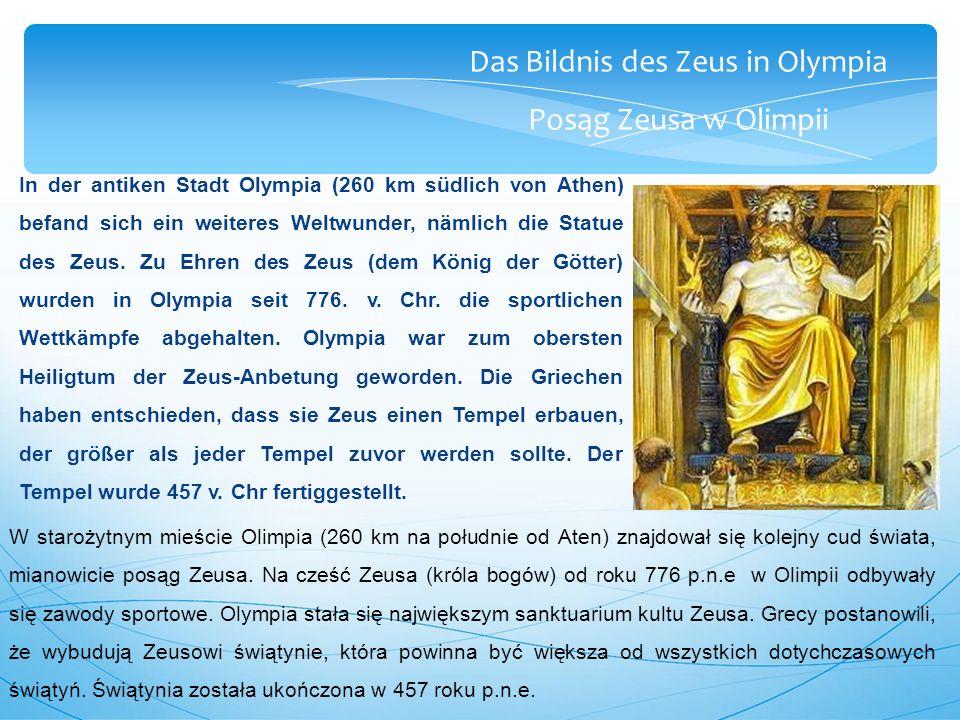 Das Bildnis des Zeus in Olympia Posąg Zeusa w Olimpii In der antiken Stadt Olympia (260 km südlich von Athen) befand sich ein weiteres Weltwunder, nämlich die Statue des Zeus.